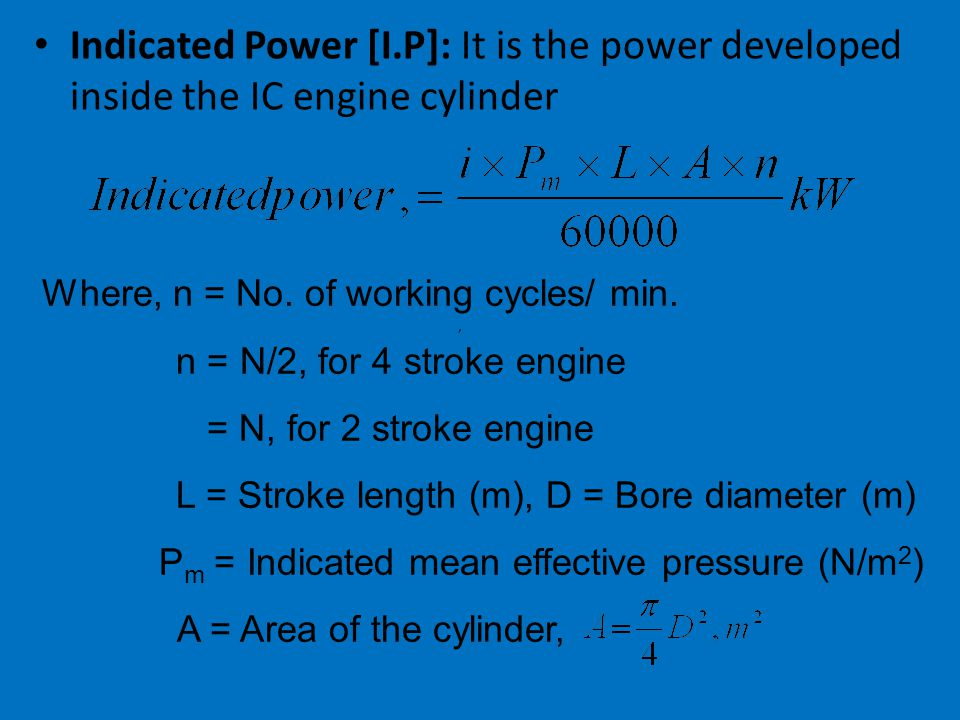 Frictional Power [F.P]: It is the difference between the indicated power and the brake power. F.P = [I.P – B.P] kW, Mechanical Efficiency [η mech ]: I