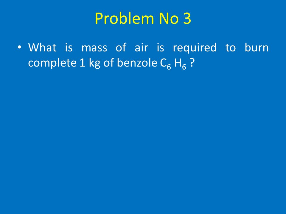 Problem No 2 Solution O required to burn 1 kg of H = 8 kg O required to burn 0.11 kg of H = 0.11 x 8 kg O required to burn 1 kg of S = 1 kg O required