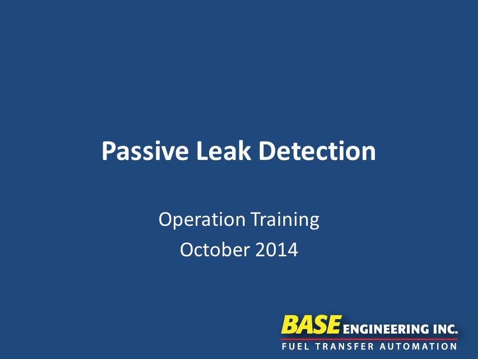 Passive Leak Detection Operation Training October 2014