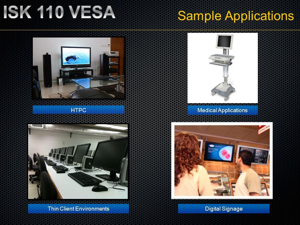 Sample Applications HTPC Thin Client Environments Medical Applications Digital Signage