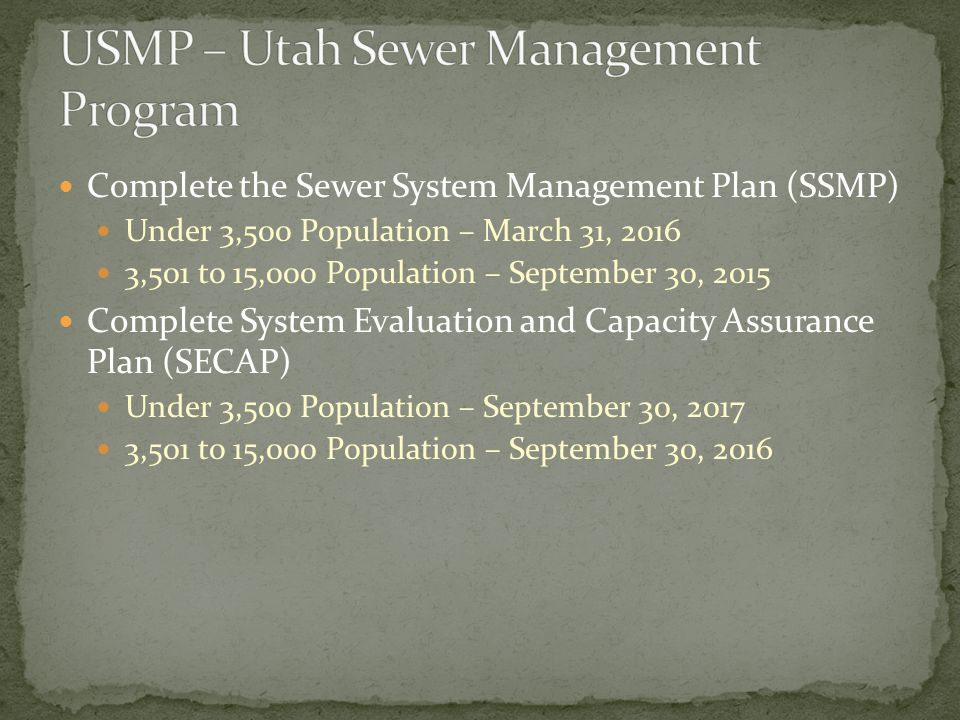 Complete the Sewer System Management Plan (SSMP) Under 3,500 Population – March 31, 2016 3,501 to 15,000 Population – September 30, 2015 Complete Syst