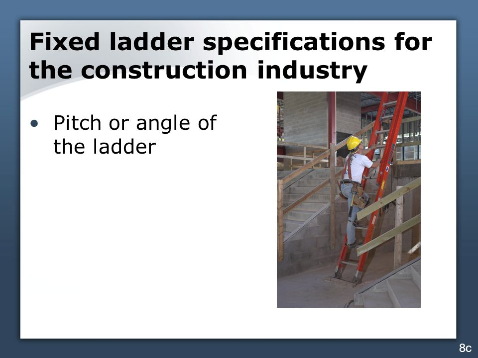 Fixed ladder specifications for the construction industry Pitch or angle of the ladder 8c