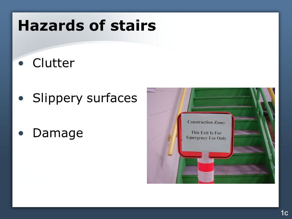 Hazards of stairs Clutter Slippery surfaces Damage 1c