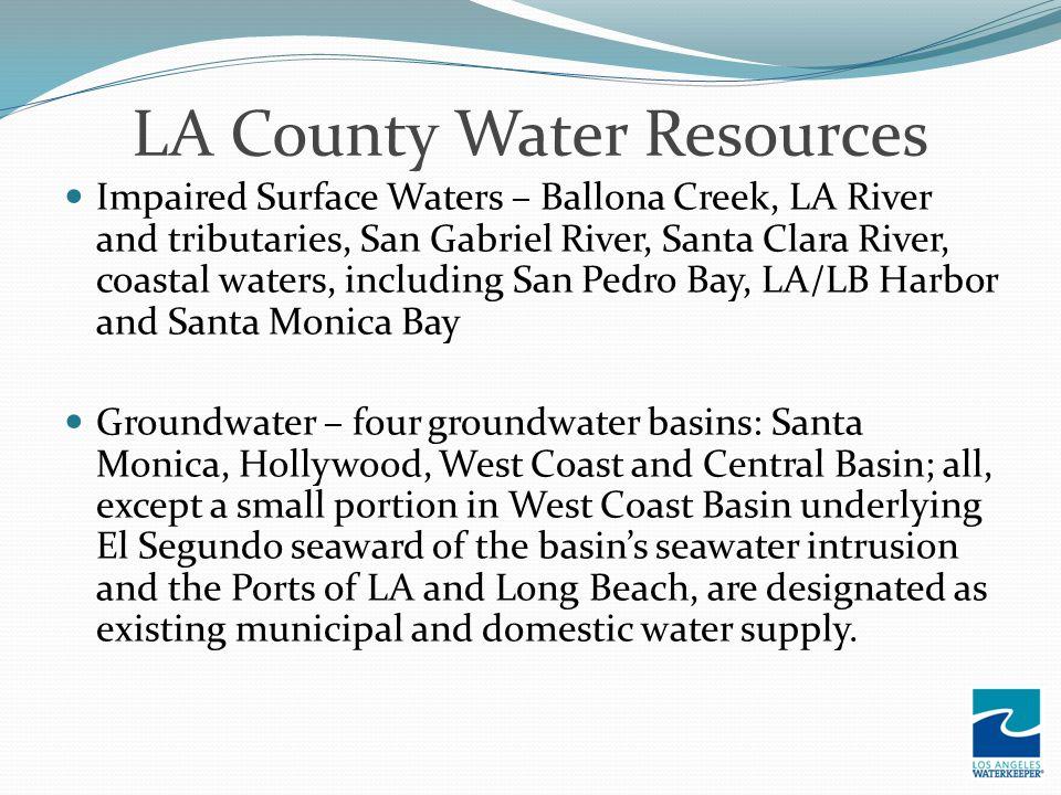 LA County Water Resources Impaired Surface Waters – Ballona Creek, LA River and tributaries, San Gabriel River, Santa Clara River, coastal waters, inc