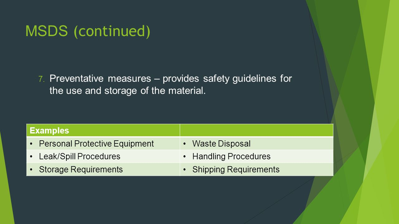 MSDS (continued) 7. Preventative measures – provides safety guidelines for the use and storage of the material. Examples Personal Protective Equipment