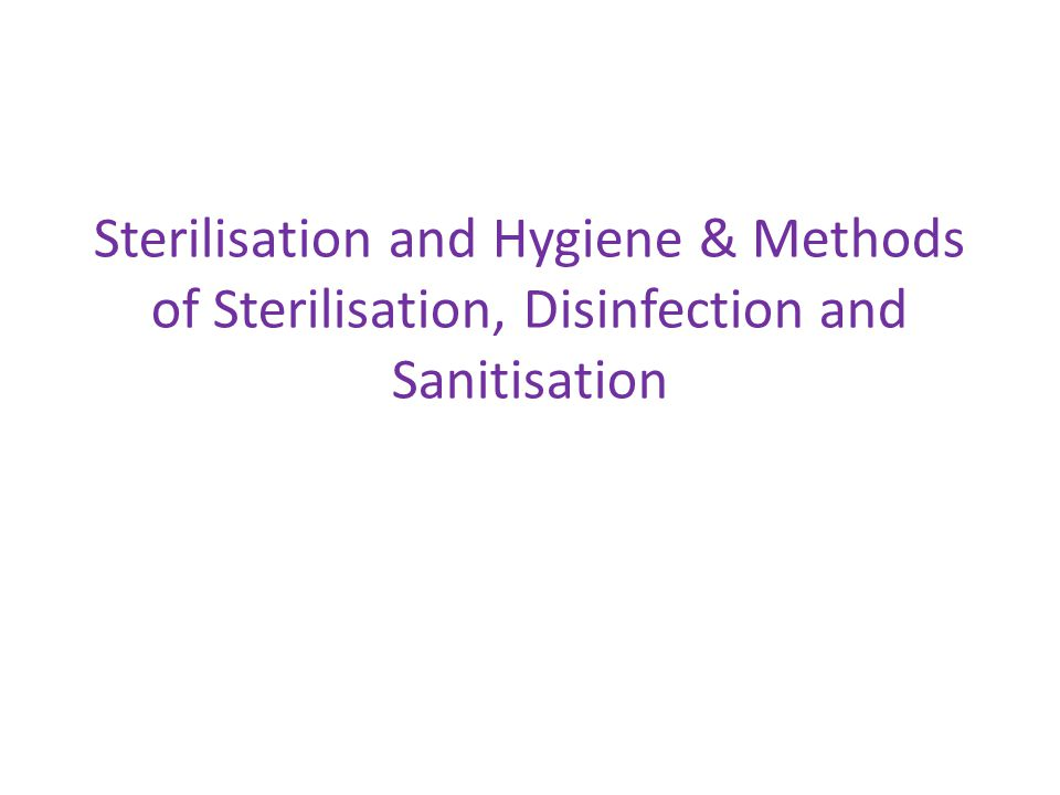 Sterilisation and Hygiene & Methods of Sterilisation, Disinfection and Sanitisation
