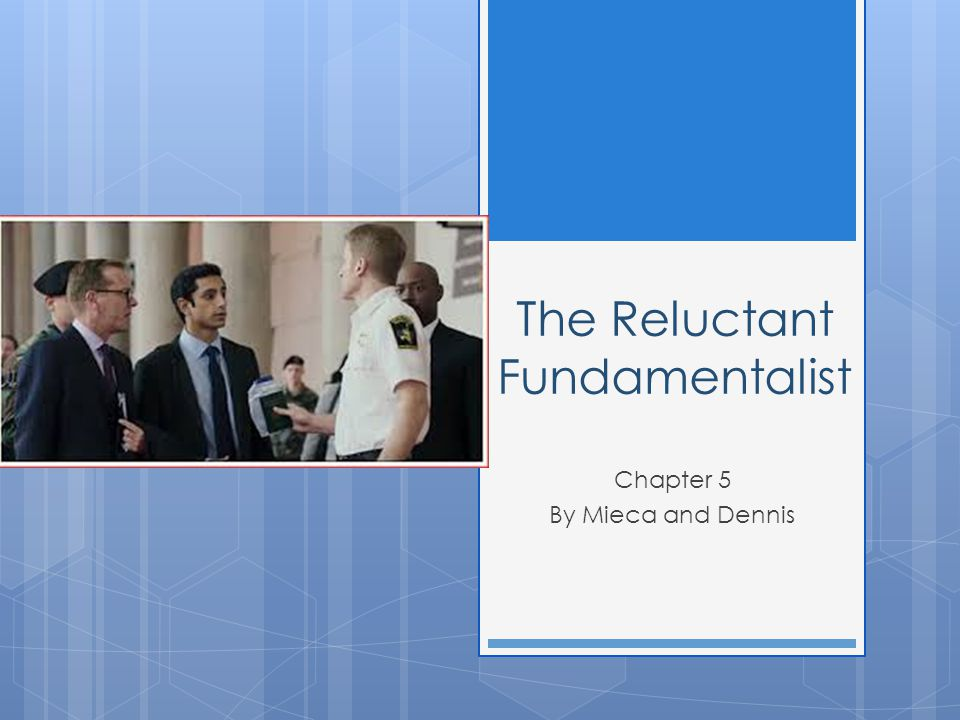 The Reluctant Fundamentalist Chapter 5 By Mieca and Dennis