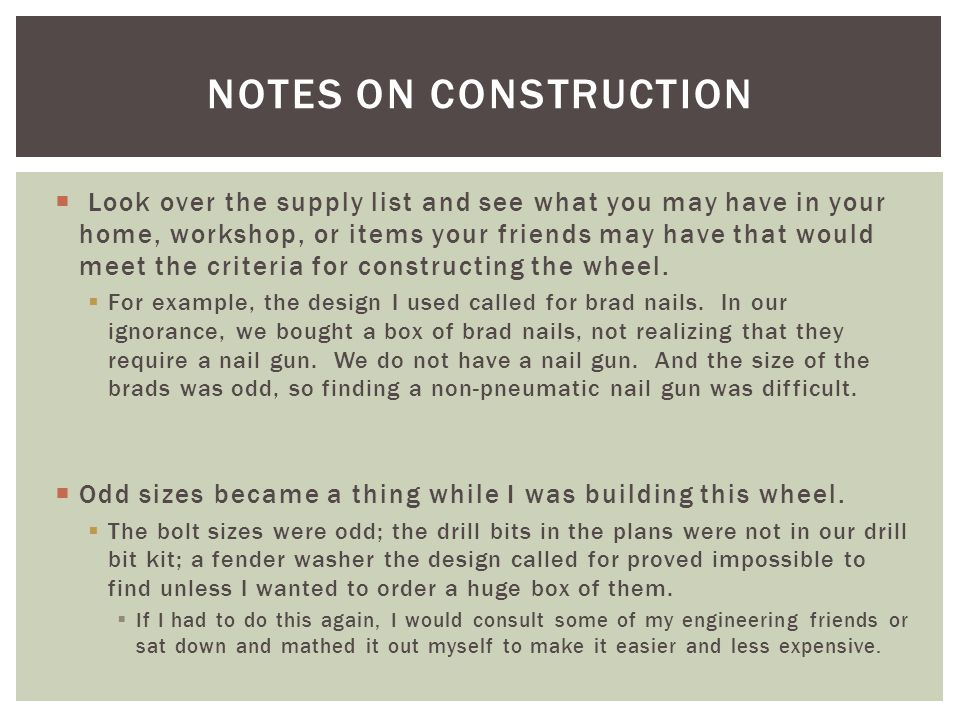  Look over the supply list and see what you may have in your home, workshop, or items your friends may have that would meet the criteria for constructing the wheel.