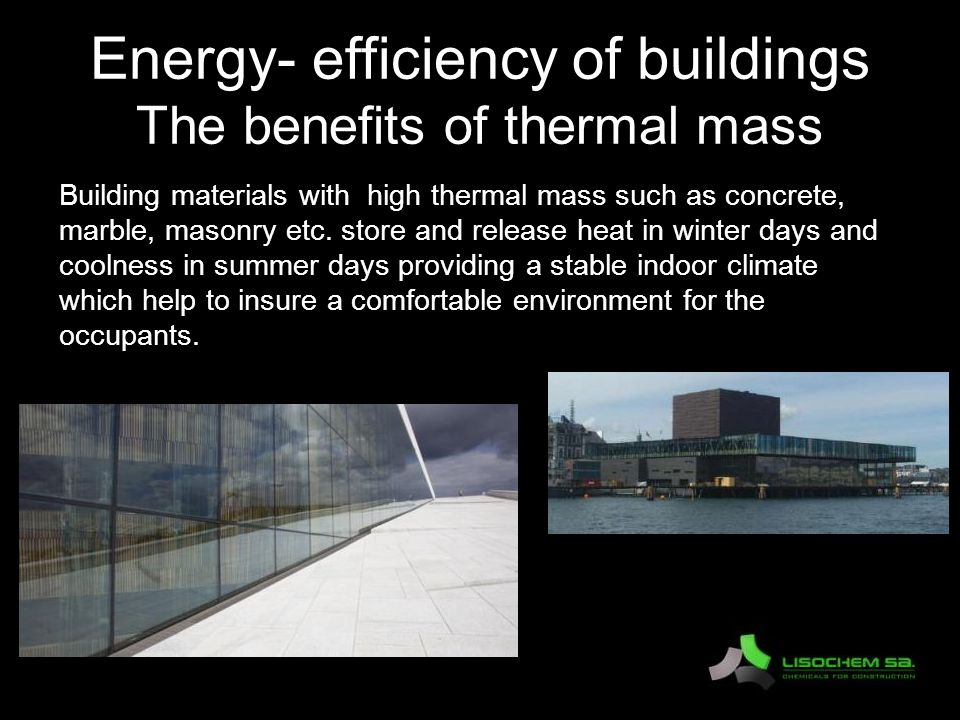 Energy- efficiency of buildings The benefits of thermal mass Building materials with high thermal mass such as concrete, marble, masonry etc.