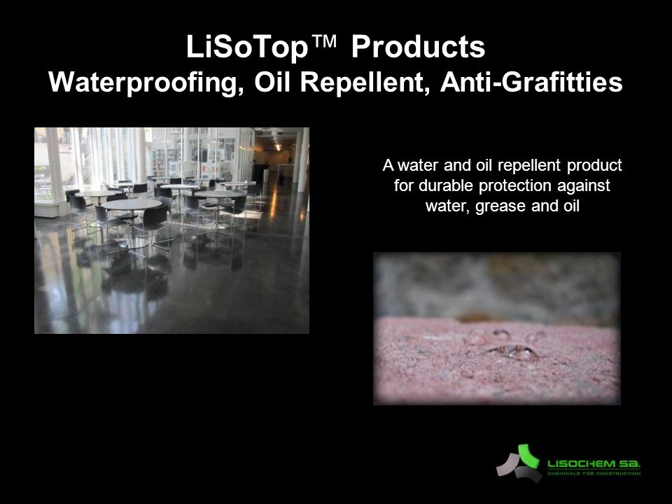 LiSoTop™ Products Waterproofing, Oil Repellent, Anti-Grafitties A water and oil repellent product for durable protection against water, grease and oil