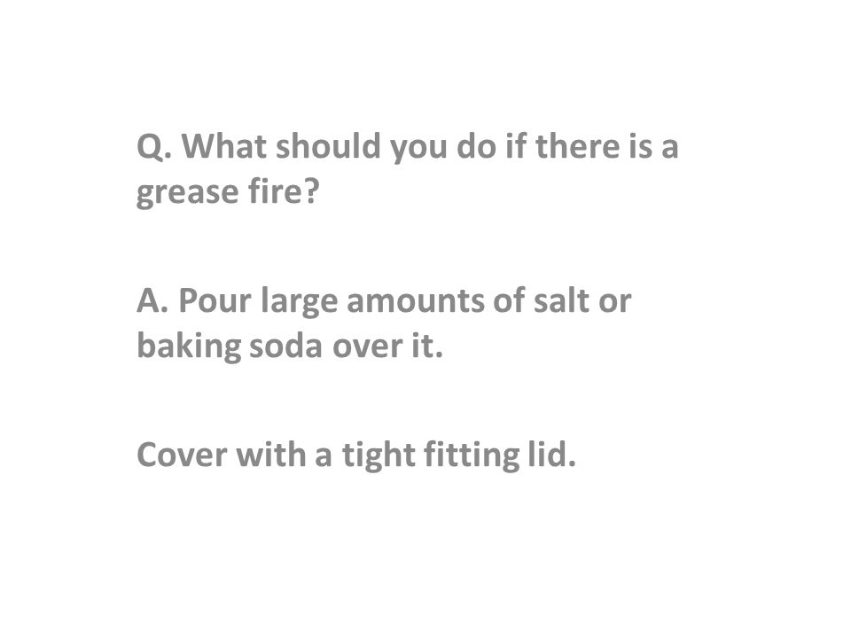 Q. What should you do if there is a grease fire. A.