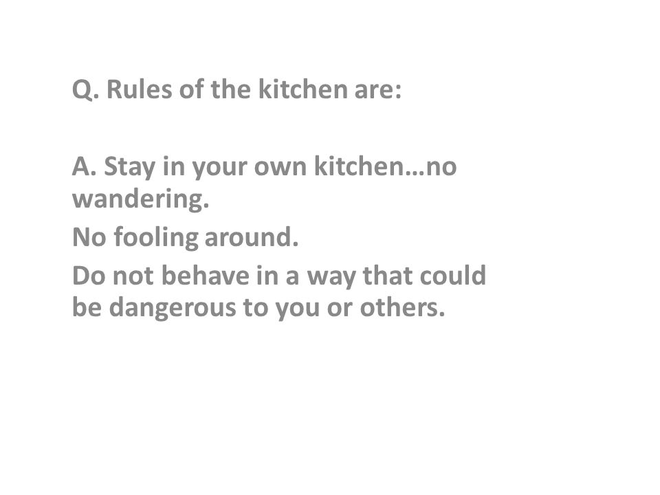 Q. Rules of the kitchen are: A. Stay in your own kitchen…no wandering.
