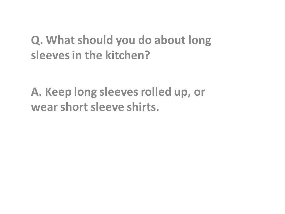 Q. What should you do about long sleeves in the kitchen.