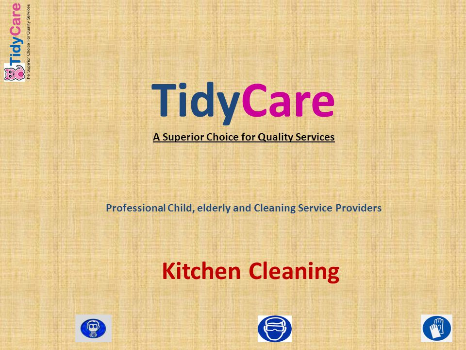 Welcome to TidyCare/ professional Kitchen Cleaning TidyCare's professional kitchen cleaning wing is supported by a team of manufacturers and suppliers of premium quality cleaning solutions for professional kitchen cleaning.