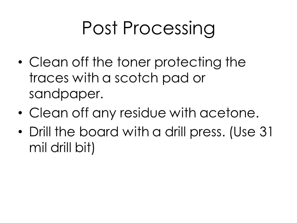 Post Processing Clean off the toner protecting the traces with a scotch pad or sandpaper.