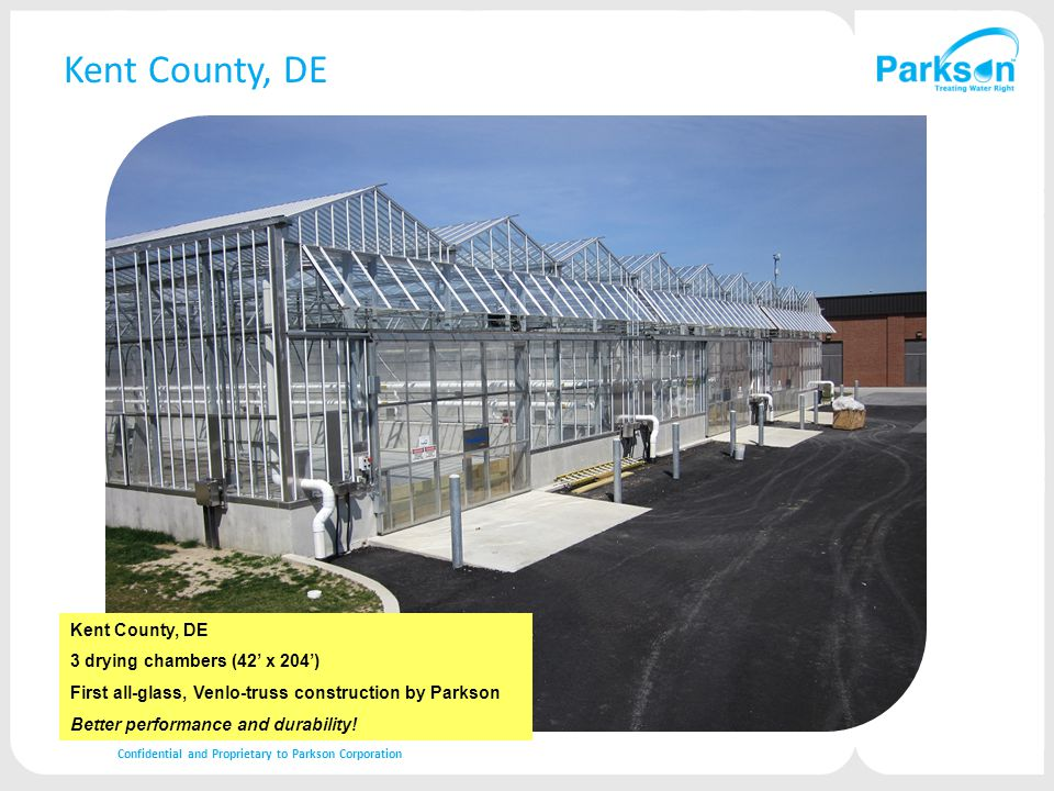 Kent County, DE 3 drying chambers (42' x 204') First all-glass, Venlo-truss construction by Parkson Better performance and durability.