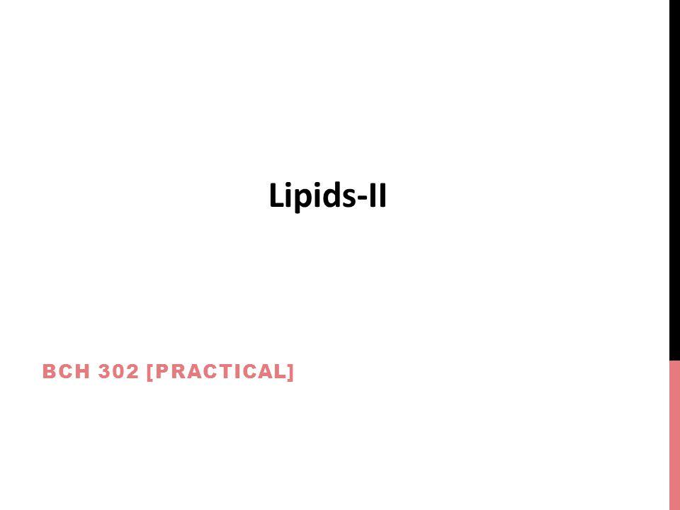 BCH 302 [PRACTICAL] Lipids-II
