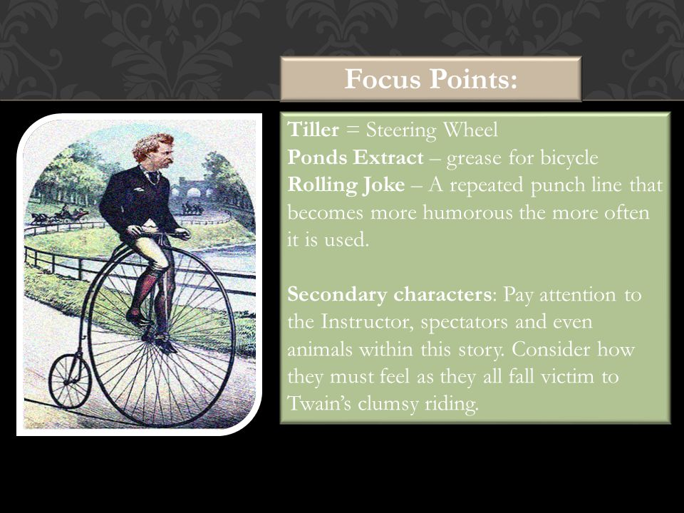 Focus Points: Tiller = Steering Wheel Ponds Extract – grease for bicycle Rolling Joke – A repeated punch line that becomes more humorous the more often it is used.