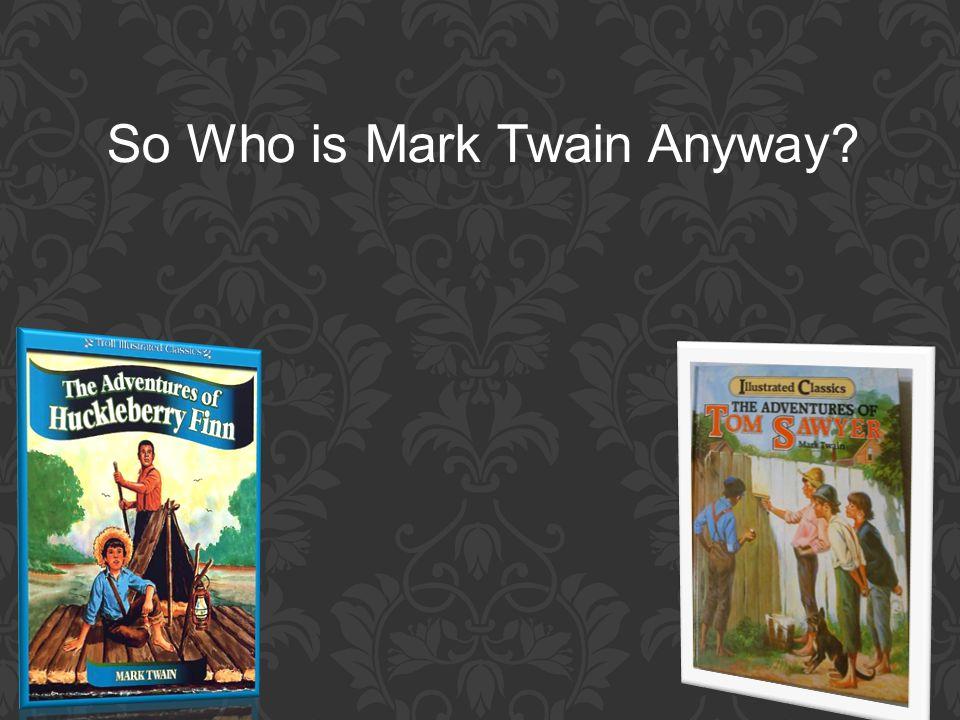 So Who is Mark Twain Anyway