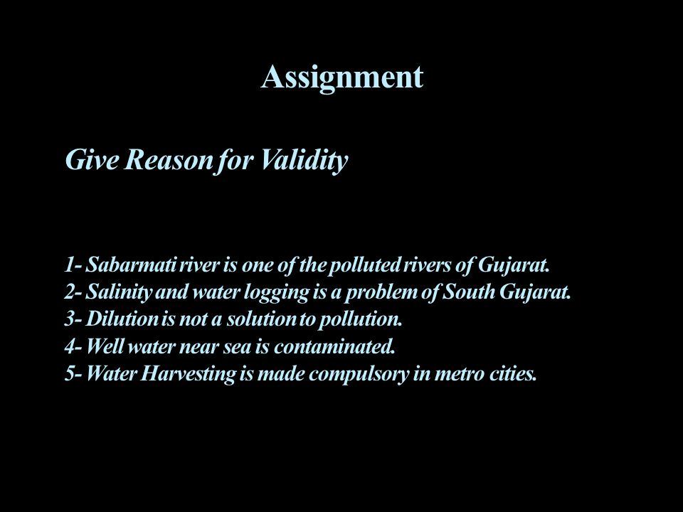 Assignment Give Reason for Validity 1- Sabarmati river is one of the polluted rivers of Gujarat. 2- Salinity and water logging is a problem of South G