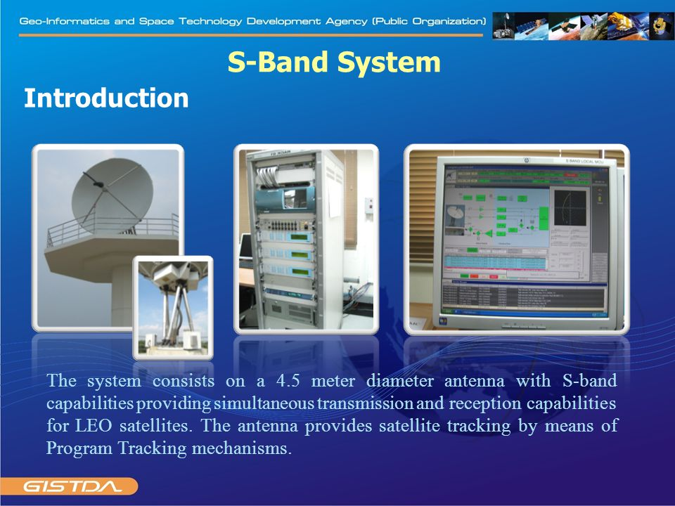 Introduction S-Band System The system consists on a 4.5 meter diameter antenna with S-band capabilities providing simultaneous transmission and recept