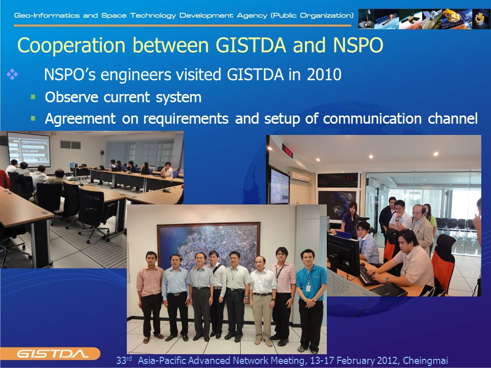 Cooperation between GISTDA and NSPO  NSPO's engineers visited GISTDA in 2010  Observe current system  Agreement on requirements and setup of commun