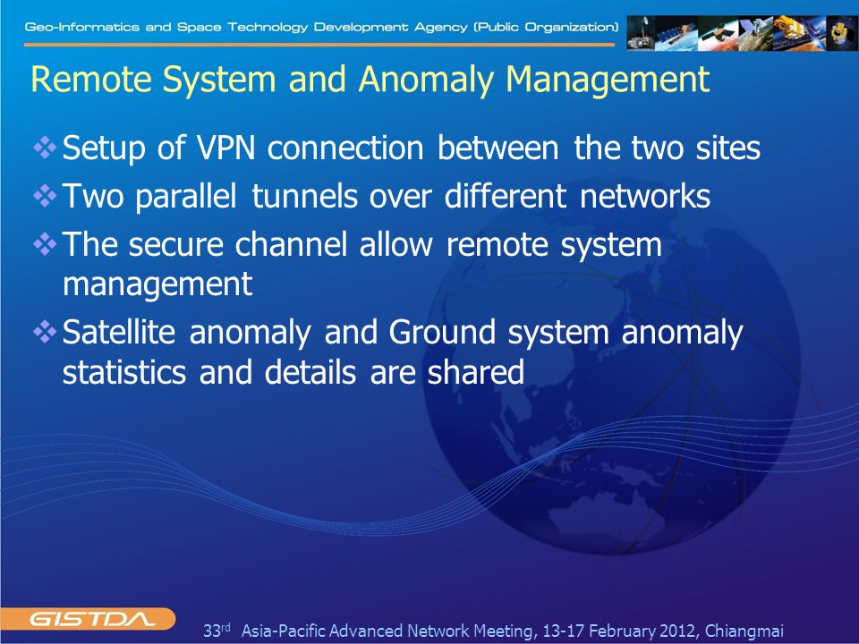 Remote System and Anomaly Management  Setup of VPN connection between the two sites  Two parallel tunnels over different networks  The secure chann