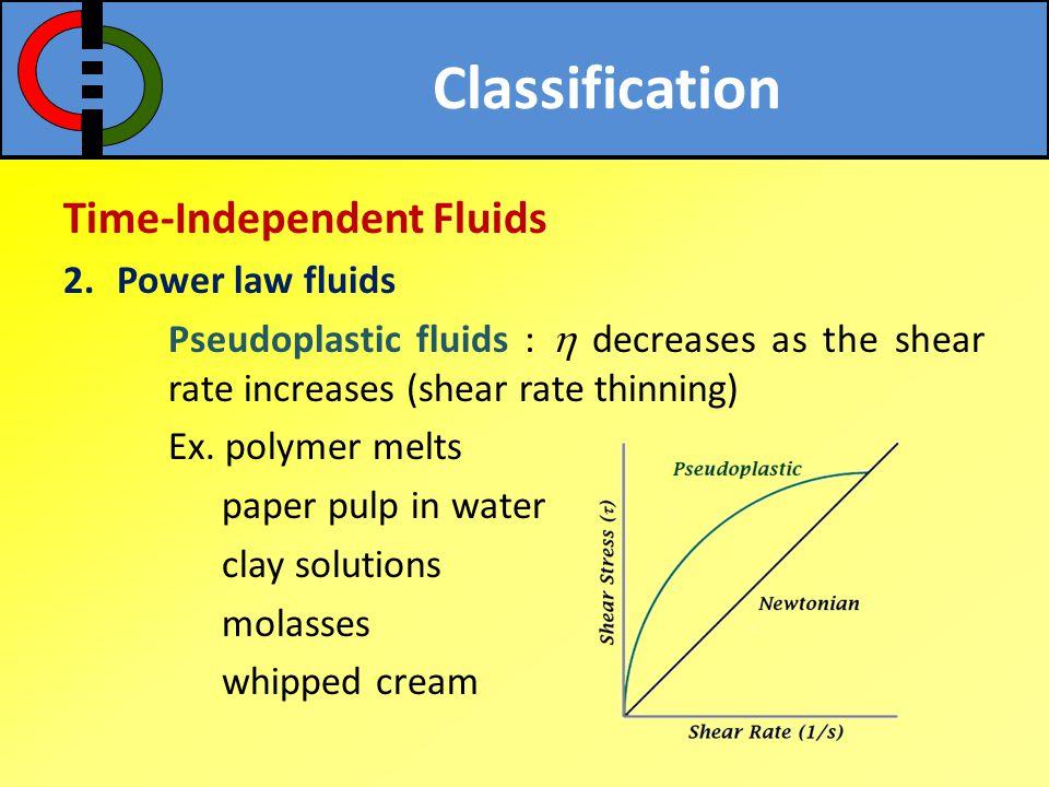 Time-Independent Fluids 2.Power law fluids Classification