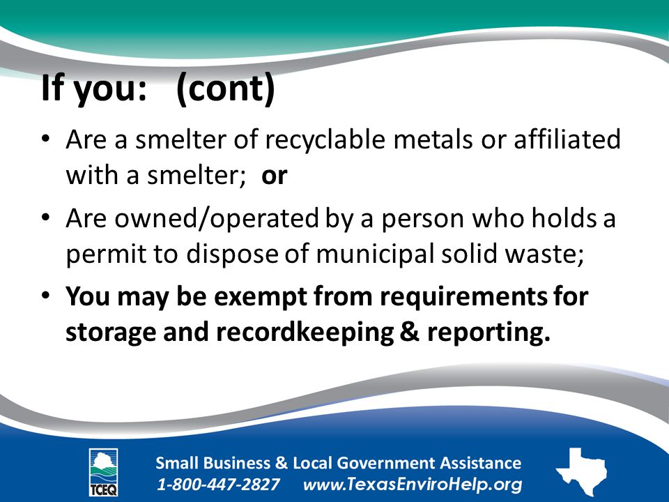 If you: (cont). Are a smelter of recyclable metals or affiliated with a smelter;.