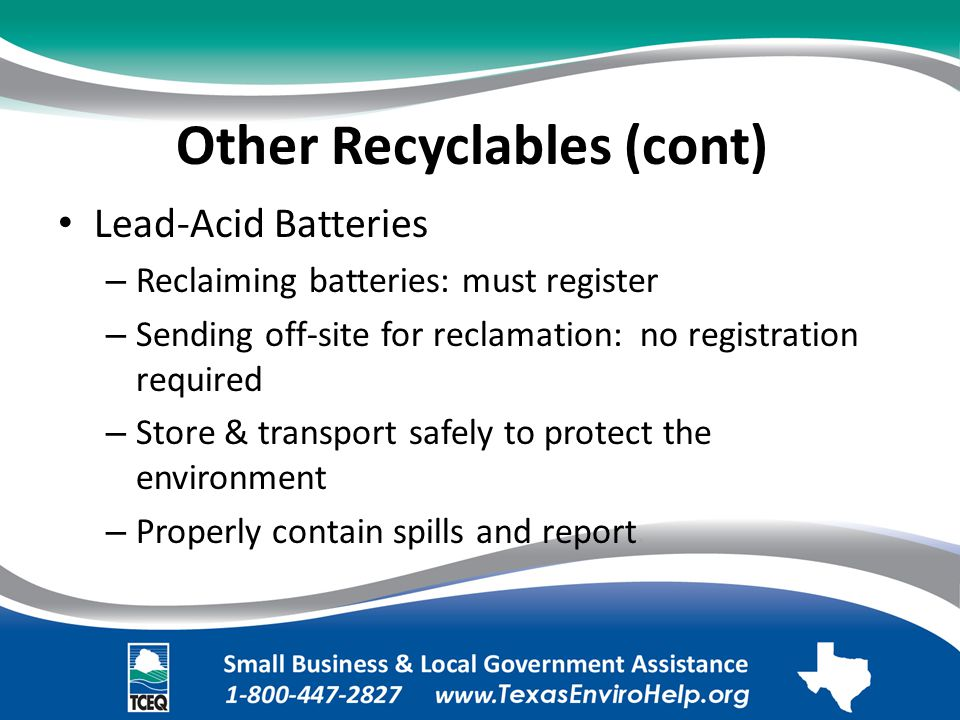 Other Recyclables (cont). Lead-Acid Batteries. – Reclaiming batteries: must register.