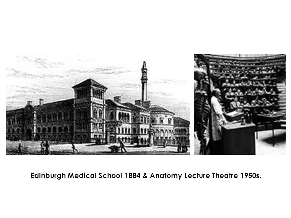 Edinburgh Medical School 1884 & Anatomy Lecture Theatre 1950s.