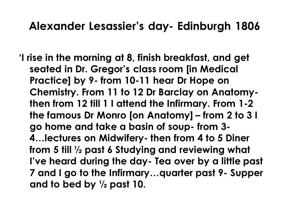 Alexander Lesassier's day- Edinburgh 1806 'I rise in the morning at 8, finish breakfast, and get seated in Dr.
