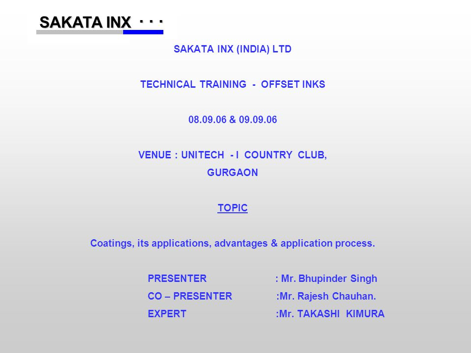 ...... SAKATA INX SAKATA INX SAKATA INX (INDIA) LTD TECHNICAL TRAINING - OFFSET INKS 08.09.06 & 09.09.06 VENUE : UNITECH - I COUNTRY CLUB, GURGAON TOP