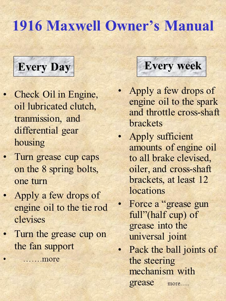 Every week Apply a few drops of engine oil to the spark and throttle cross-shaft brackets Apply sufficient amounts of engine oil to all brake clevised, oiler, and cross-shaft brackets, at least 12 locations Force a grease gun full (half cup) of grease into the universal joint Pack the ball joints of the steering mechanism with grease more…..