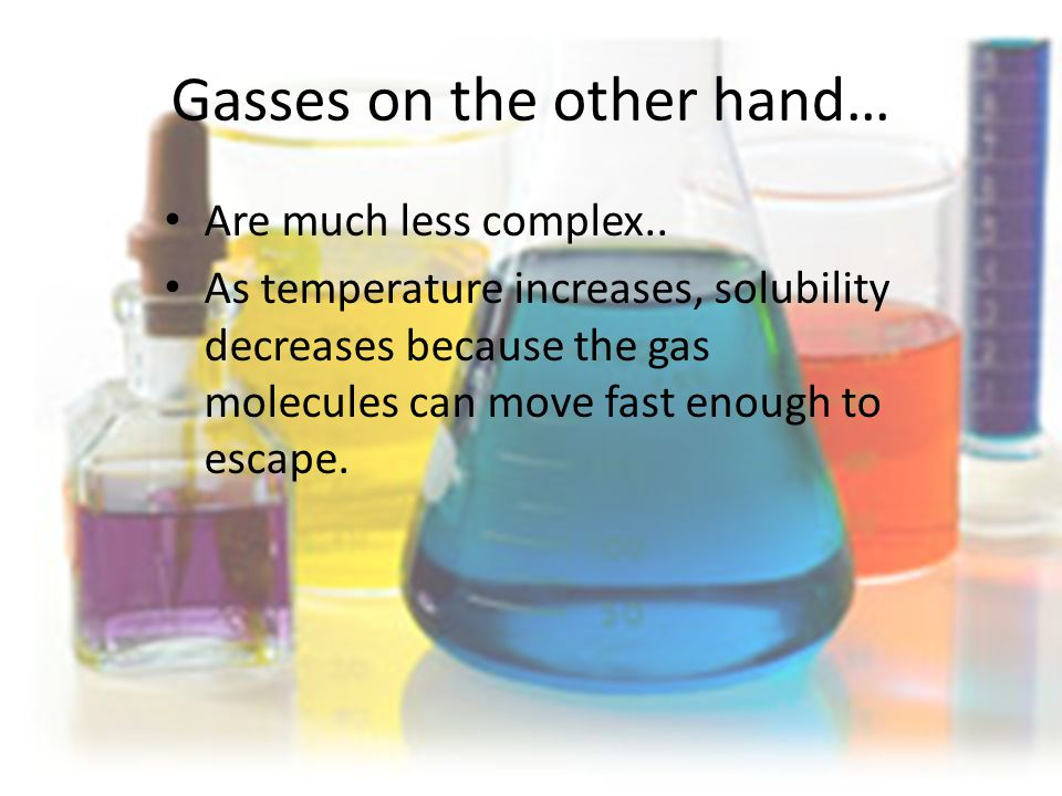 Gasses on the other hand… Are much less complex..