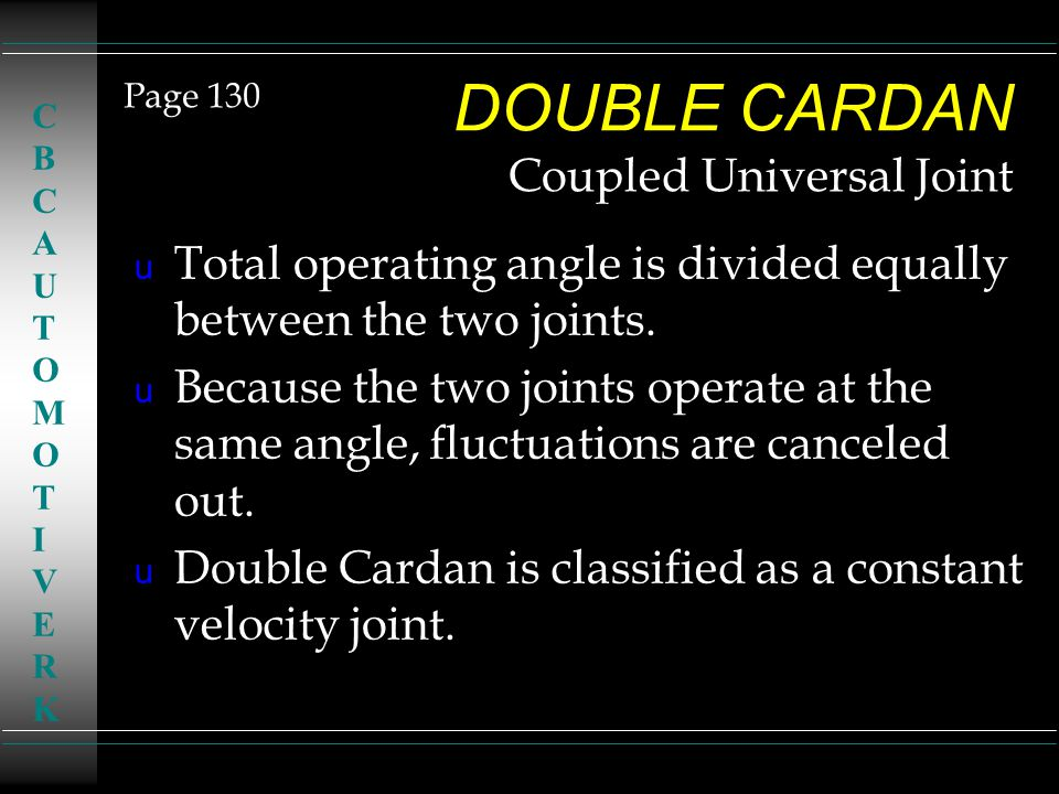 DOUBLE CARDAN Coupled Universal Joint u Total operating angle is divided equally between the two joints. u Because the two joints operate at the same