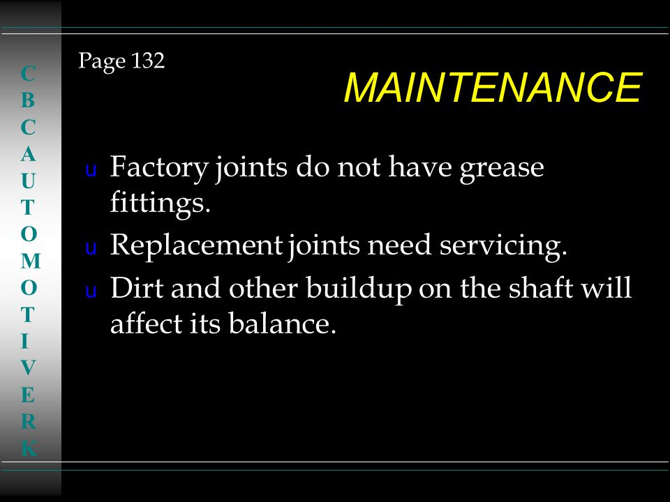 MAINTENANCE u Factory joints do not have grease fittings. u Replacement joints need servicing. u Dirt and other buildup on the shaft will affect its b