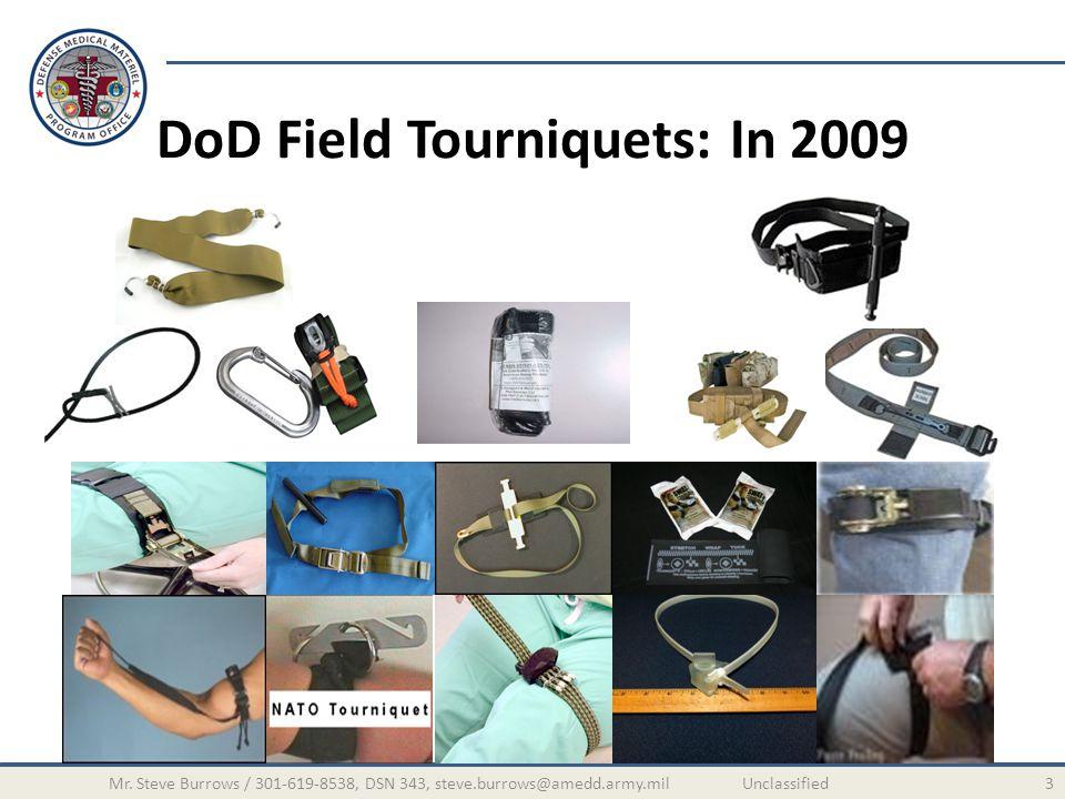 DoD Field Tourniquets: In 2009 3Mr. Steve Burrows / 301-619-8538, DSN 343, steve.burrows@amedd.army.mil Unclassified