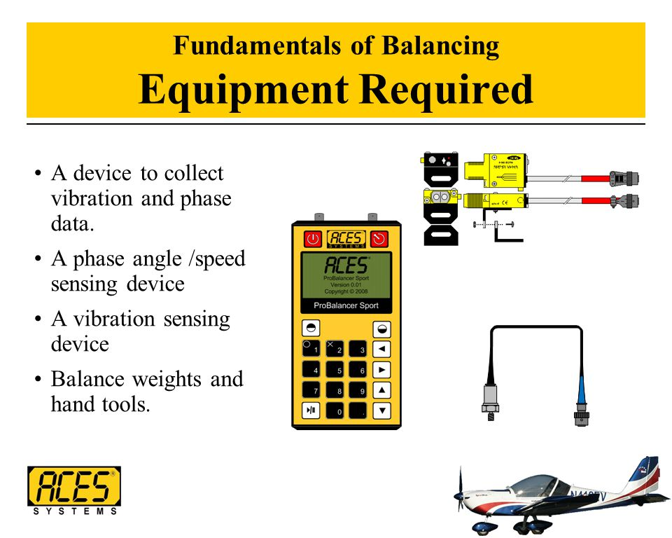 Fundamentals of Balancing Equipment Required A device to collect vibration and phase data. A phase angle /speed sensing device A vibration sensing dev