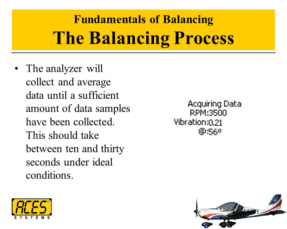 Fundamentals of Balancing The Balancing Process The analyzer will collect and average data until a sufficient amount of data samples have been collect