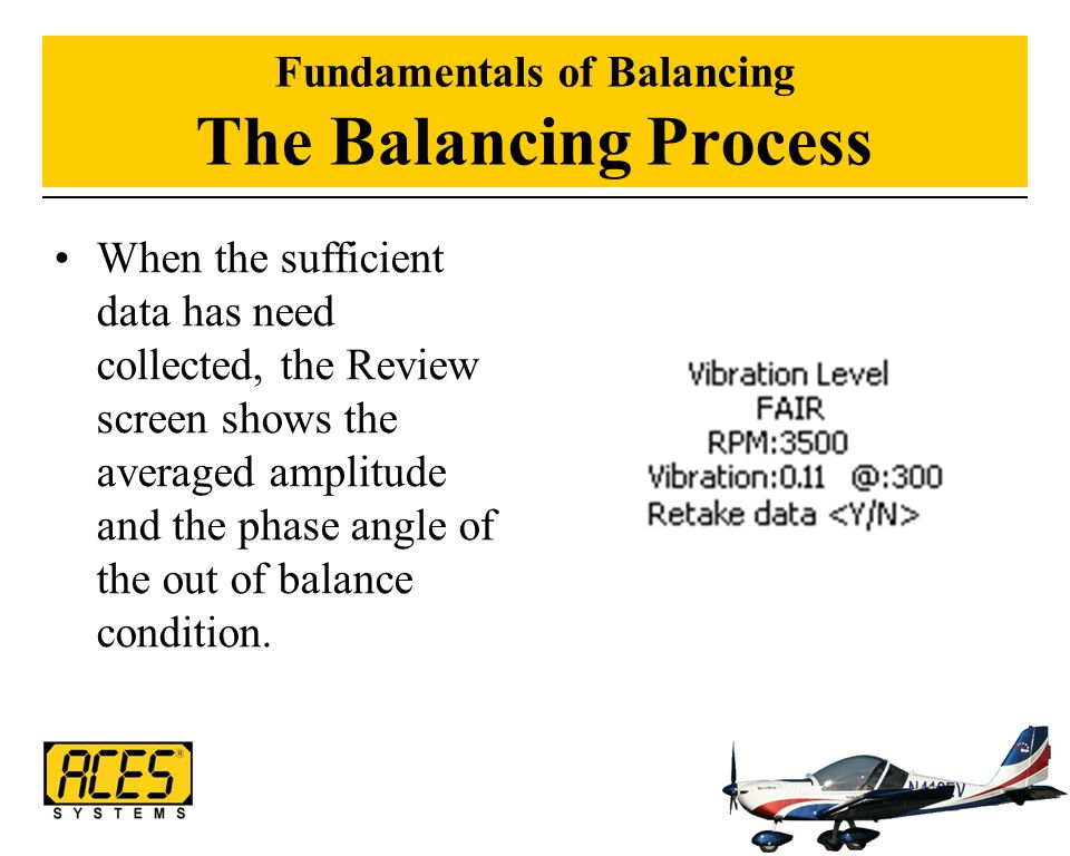 Fundamentals of Balancing The Balancing Process When the sufficient data has need collected, the Review screen shows the averaged amplitude and the ph