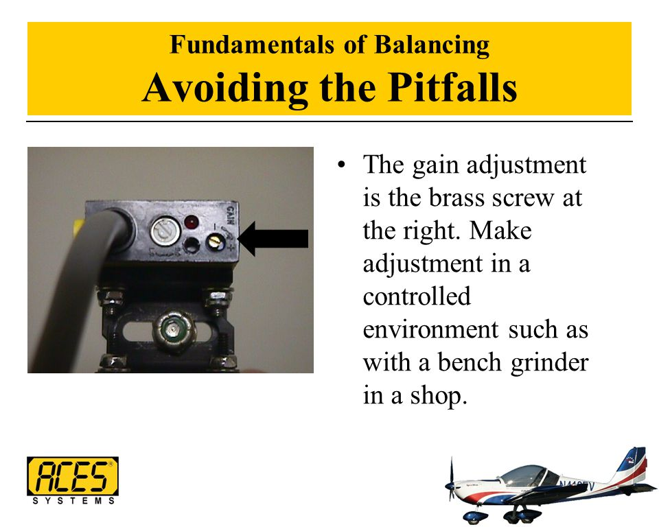 Fundamentals of Balancing Avoiding the Pitfalls The gain adjustment is the brass screw at the right. Make adjustment in a controlled environment such
