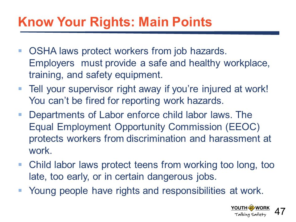 Know Your Rights: Main Points  OSHA laws protect workers from job hazards.