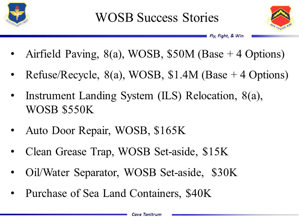 Cave Tonitrum Fly, Fight, & Win WOSB Success Stories Airfield Paving, 8(a), WOSB, $50M (Base + 4 Options) Refuse/Recycle, 8(a), WOSB, $1.4M (Base + 4