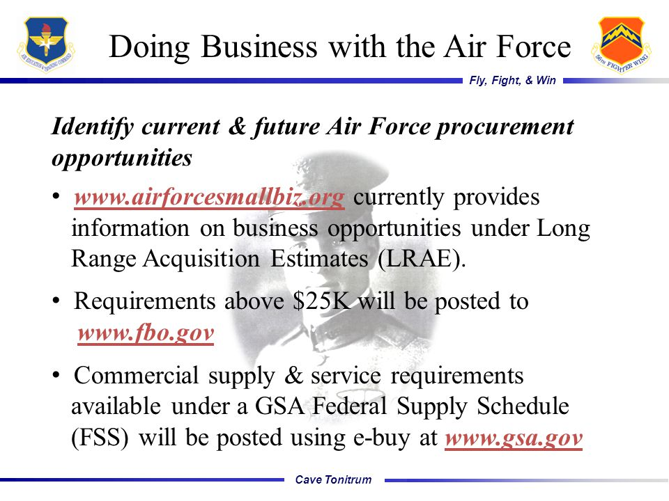 Cave Tonitrum Fly, Fight, & Win Doing Business with the Air Force Identify current & future Air Force procurement opportunities www.airforcesmallbiz.o
