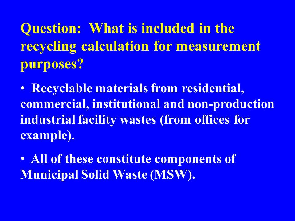 Question: What is included in the recycling calculation for measurement purposes? Recyclable materials from residential, commercial, institutional and