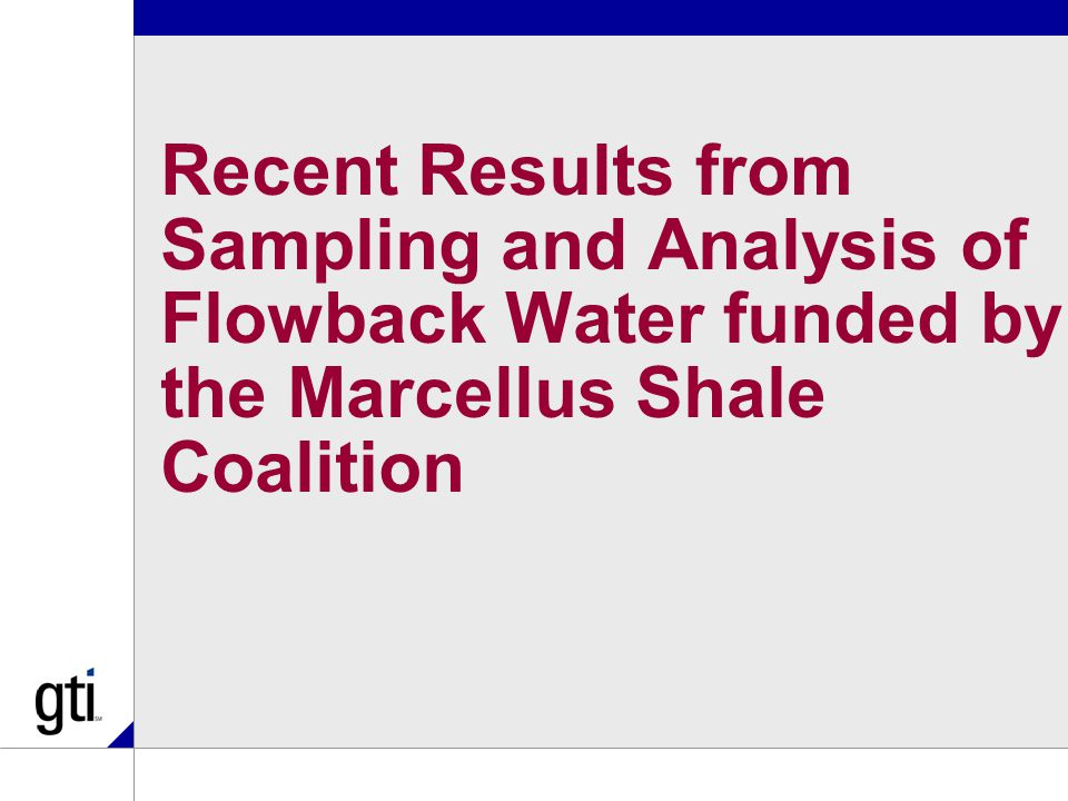 Recent Results from Sampling and Analysis of Flowback Water funded by the Marcellus Shale Coalition