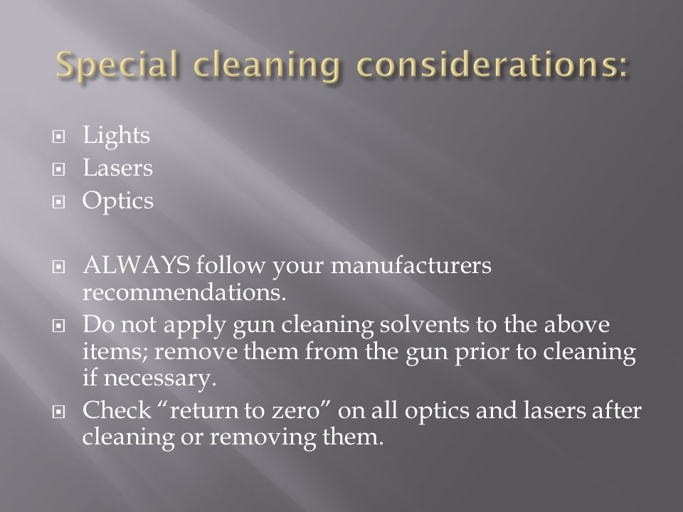  Lights  Lasers  Optics  ALWAYS follow your manufacturers recommendations.  Do not apply gun cleaning solvents to the above items; remove them fr