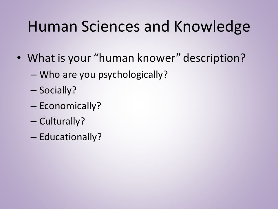 Human Sciences and Knowledge What is your human knower description.