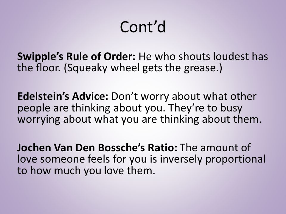 Cont'd Swipple's Rule of Order: He who shouts loudest has the floor.